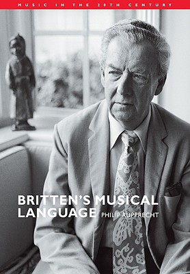 Britten's Musical Language - Rupprecht, Philip, and Whittall, Arnold (Editor)