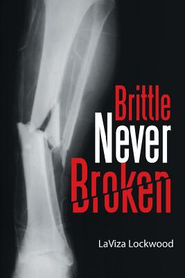 Brittle Never Broken - Laviza Lockwood