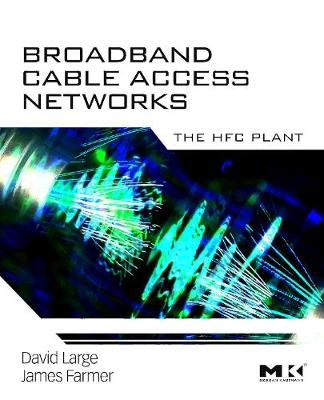 Broadband Cable Access Networks: The HFC Plant - Large, David, and Farmer, James