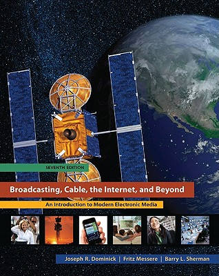 Broadcasting, Cable, the Internet, and Beyond: An Introduction to Modern Electronic Media - Dominick, Joseph R, PH.D.