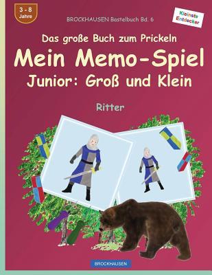 Brockhausen Bastelbuch Bd. 6 - Das Grosse Buch Zum Prickeln - Mein Memo-Spiel Junior: Gross Und Klein: Ritter - Golldack, Dortje