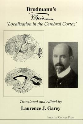 Brodmann's 'Localisation in the Cerebral Cortex' - Garey, Laurence J (Editor)