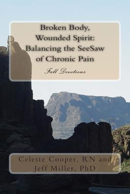 Broken Body, Wounded Spirit: Balancing the See Saw of Chronic Pain: Fall Devotions - Miller Phd, Jeff, and Cooper Rn, Celeste