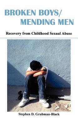 Broken Boys/Mending Men: Recovery from Childhood Sexual Abuse - Grubman-Black, Stephen D