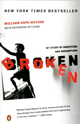 Broken: My Story of Addiction and Redemption - Moyers, William Cope, and Ketcham, Katherine