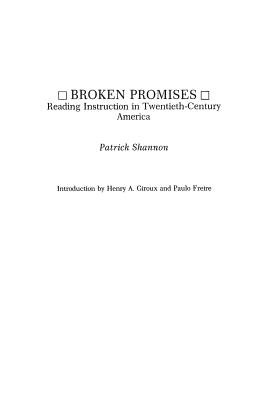 Broken Promises: Reading Instruction in Twentieth-Century America - Shannon, Patrick