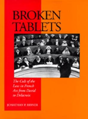 Broken Tablets: The Cult of the Law in French Art from David to Delacroix - Ribner, Jonathan P