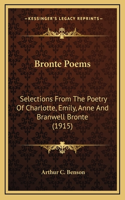 Bronte Poems: Selections from the Poetry of Charlotte, Emily, Anne and Branwell Bronte (1915) - Benson, Arthur Christopher (Editor)