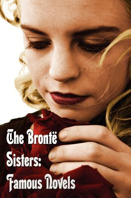 Bronte Sisters: Famous Novels - Unabridged - Wuthering Heights, Agnes Grey, the Tenant of Wildfell Hall, Jane Eyre - Bronte, Charlotte, and Bronte, Emily, and Bront, Anne
