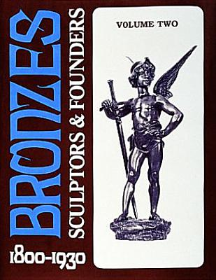 Bronzes: Sculptors & Founders 1800-1930 - Berman, Harold