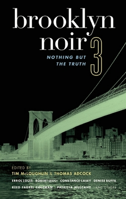 Brooklyn Noir 3: Nothing But the Truth - McLoughlin, Tim (Editor), and Adcock, Thomas (Editor)