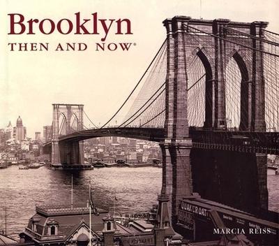 Brooklyn Then & Now - Reiss, Marcia