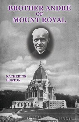 Brother André of Mount Royal - Burton, Katherine, and Cousineau, Albert F (Foreword by), and Bessette, Andre