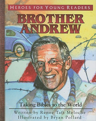 Brother Andrew: Taking Bibles to the World - Meloche, Renee Taft