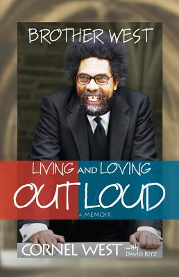 Brother West: Living and Loving Out Loud - West, Cornel, Professor