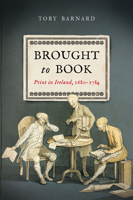 Brought to Book: Print in Ireland, 1680-1784 - Barnard, Toby