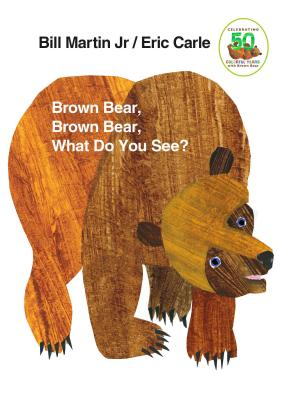 Brown Bear, Brown Bear, What Do You See?: 50th Anniversary Edition - Martin, Bill