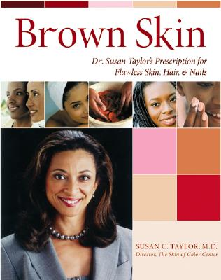 Brown Skin: Dr. Susan Taylor's Prescription for Flawless Skin, Hair, and Nails - Taylor, Susan C, MD