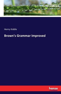 Brown's Grammar Improved - Kiddle, Henry