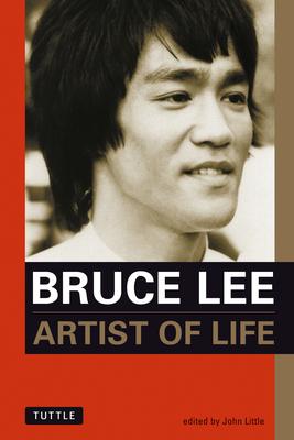 Bruce Lee: Artist of Life - Lee, Bruce, and Little, John, Dr. (Editor)