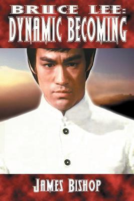 Bruce Lee: Dynamic Becoming - Bishop, James, Jr.