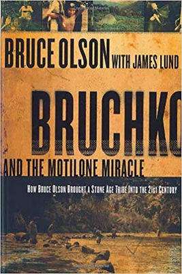 Bruchko and the Motilone Miracle: How Bruce Olson Brought a Stone Age South American Tribe Into the 21st Century - Olson, Bruce