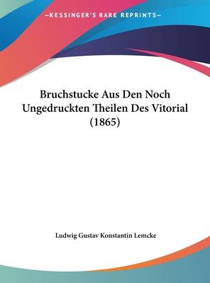 Bruchstucke Aus Den Noch Ungedruckten Theilen Des Vitorial (1865) - Lemcke, Ludwig Gustav Konstantin (Editor)