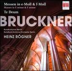 Bruckner: Masses in E minor & F minor; Te Deum