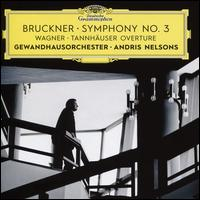 Bruckner: Symphony No. 3; Wagner: Tannhäuser Overture - Andris Nelsons (conductor)