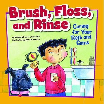 Brush, Floss, and Rinse: Caring for Your Teeth and Gums - Doering Tourville, Amanda