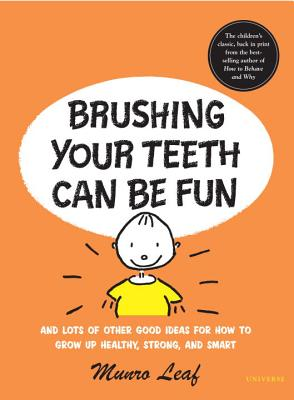 Brushing Your Teeth Can Be Fun: And Lots of Other Good Ideas for How to Grow Up Healthy, Strong, and Smart - Leaf, Munro