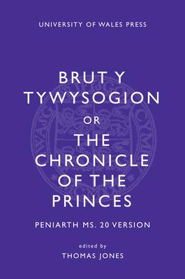 Brut y Tywysogion, or Chronicle of Princes: Peniarth MS 20 Version - Jones, Thomas (Editor)