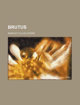 Brutus - Cicero, Marcus Tullius