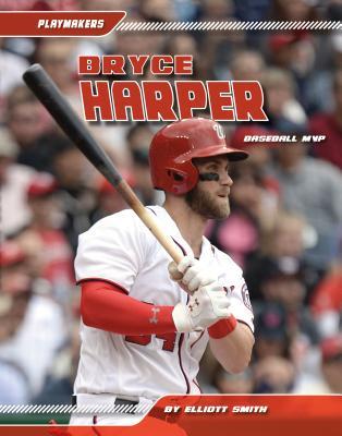 Bryce Harper: Baseball MVP - Smith, Elliott