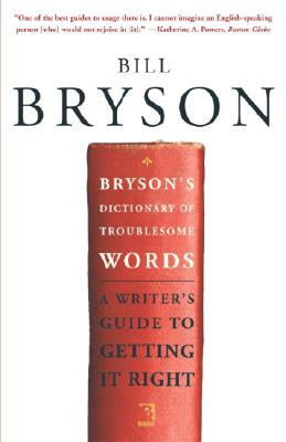Bryson's Dictionary of Troublesome Words: A Writer's Guide to Getting It Right - Bryson, Bill