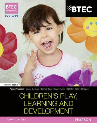 BTEC Level 3 National in Children's Play, Learning & Development Student Book 2 - Tassoni, Penny, and Baker, Brenda, and Burnham, Louise
