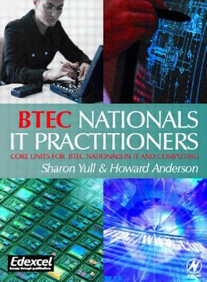 Btec Nationals - It Practitioners: Core Units for Computing and It - Crisp, J, and Anderso, Howard, and Yull, Sharon