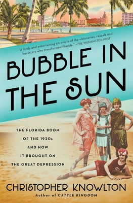 Bubble in the Sun: The Florida Boom of the 1920s and How It Brought on the Great Depression - Knowlton, Christopher