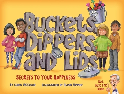 Buckets, Dippers, and Lids: Secrets to Your Happiness - McCloud, Carol