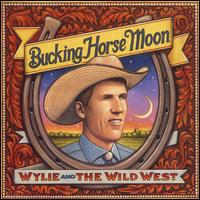 Bucking Horse Moon - Wylie & the Wild West