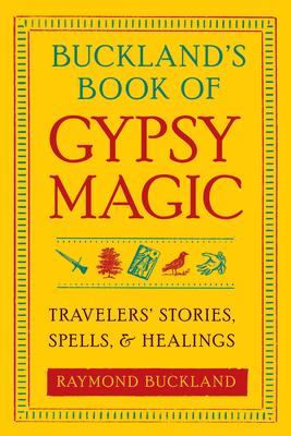 Buckland's Book of Gypsy Magic: Travelers' Stories, Spells, & Healings - Buckland, Raymond