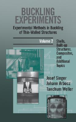 Buckling Experiments, Shells, Built-Up Structures, Composites and Additional Topics - Singer, J, and Arbocz, J, and Weller, T