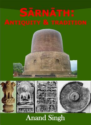 Buddhism at Sarnath: Antiquity and Tradition - Singh, Anand