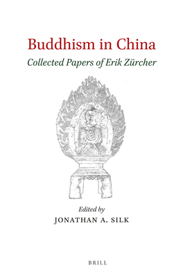Buddhism in China: Collected Papers of Erik Zürcher - Zurcher, Erik, and Silk, Jonathan A