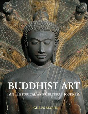Buddhist Art: An Historical and Cultural Journey - Beguin, Giles, and Chakrabongse, Narisa (Translated by)