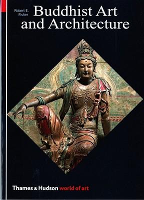 Buddhist Art and Architecture - Fisher, Robert E