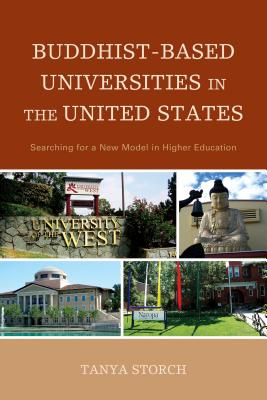Buddhist-Based Universities in the United States: Searching for a New Model in Higher Education - Storch, Tanya
