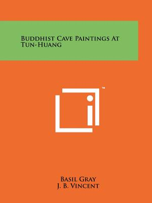 Buddhist Cave Paintings at Tun-Huang - Gray, Basil, and Waley, Arthur (Foreword by)