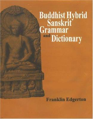 Buddhist Hybrid Sanskrit Grammar and Dictionary - Edgerton, Franklin