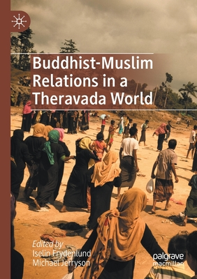 Buddhist-Muslim Relations in a Theravada World - Frydenlund, Iselin (Editor), and Jerryson, Michael (Editor)